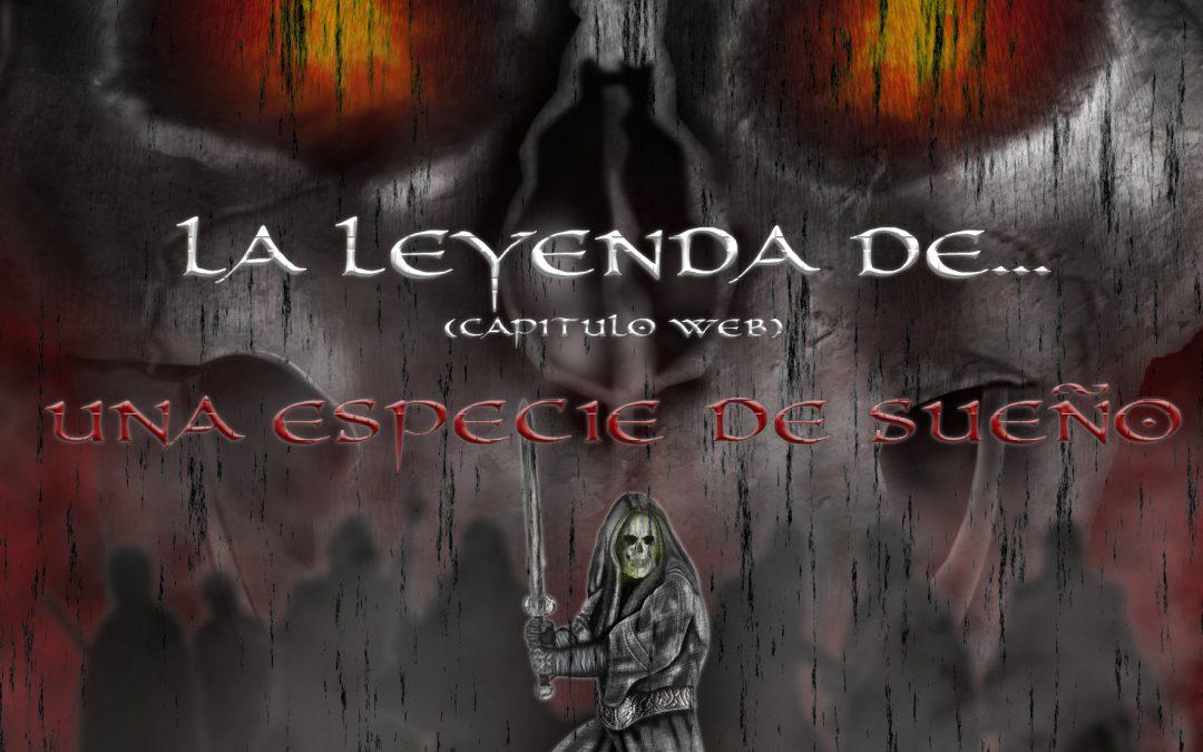 LA LEYENDA DE… (CAPÍTULO ESPECIAL WEB) «UNA ESPECIE DE SUEÑO»